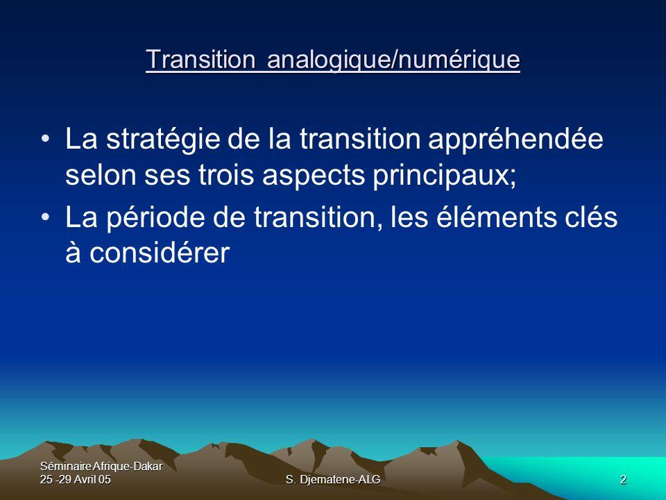 Séminaire Afrique-Dakar 25 -29 Avril 05S. Djematene-ALG2 Transition analogique/numérique La stratégie de la transition appréhendée selon ses trois asp