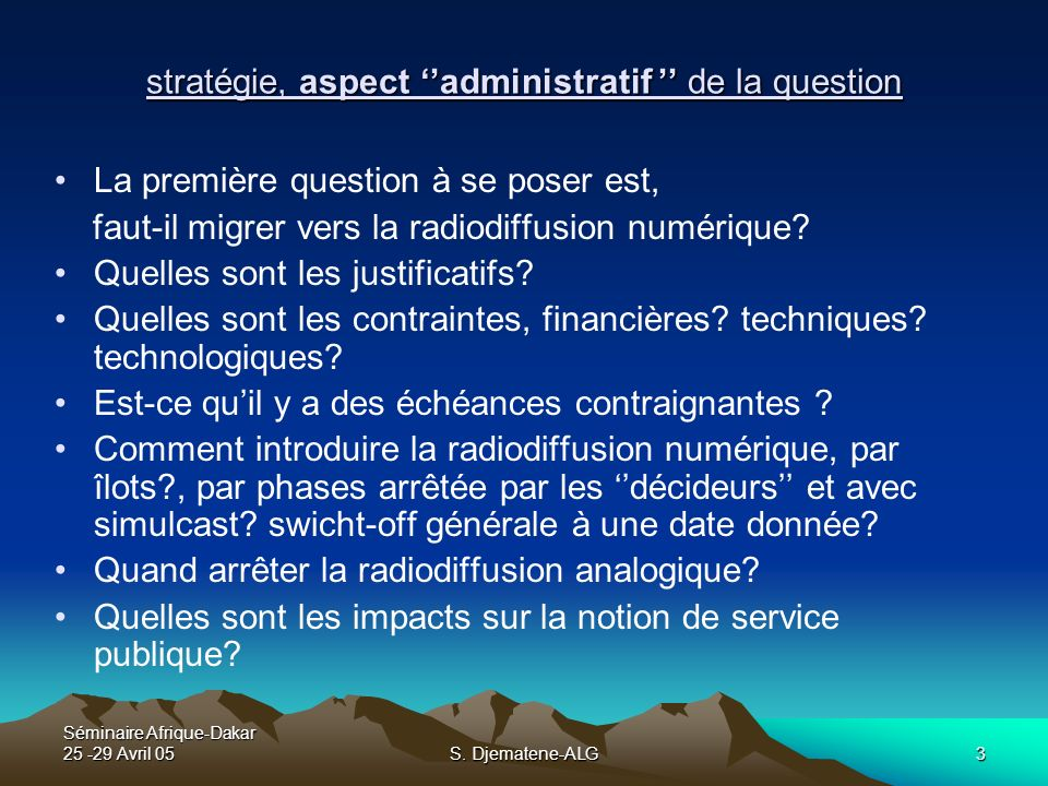 Séminaire Afrique-Dakar 25 -29 Avril 05S. Djematene-ALG3 stratégie, aspect administratif de la question La première question à se poser est, faut-il m