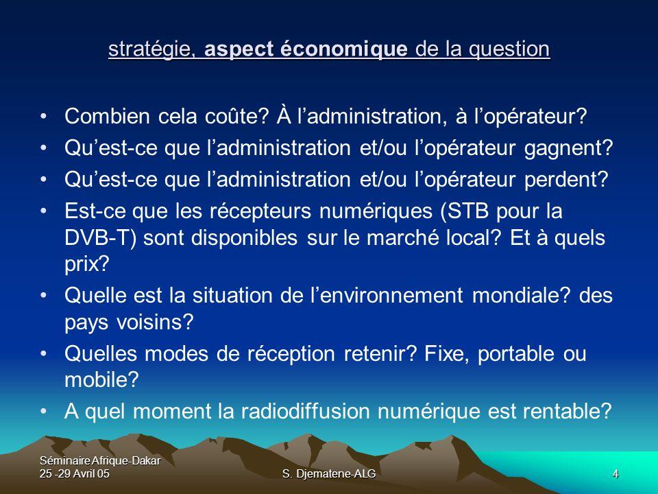 Séminaire Afrique-Dakar 25 -29 Avril 05S. Djematene-ALG4 stratégie, aspect économique de la question Combien cela coûte? À ladministration, à lopérate