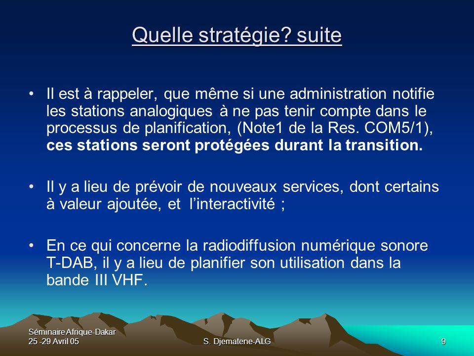 Séminaire Afrique-Dakar 25 -29 Avril 05S. Djematene-ALG9 Quelle stratégie? suite Il est à rappeler, que même si une administration notifie les station