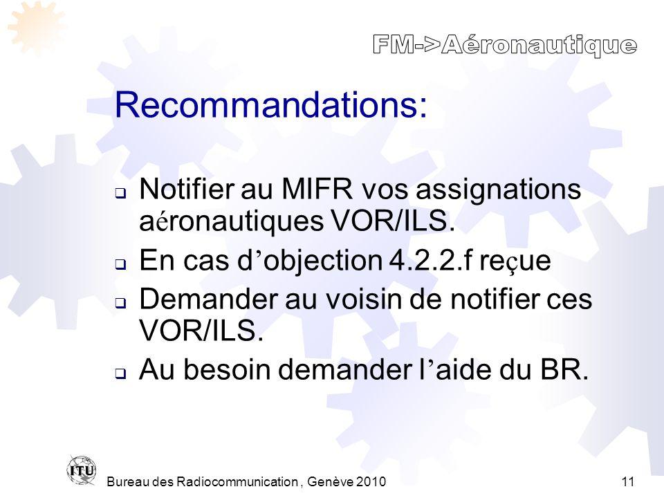 Bureau des Radiocommunication, Genève 201011 Recommandations: Notifier au MIFR vos assignations a é ronautiques VOR/ILS.