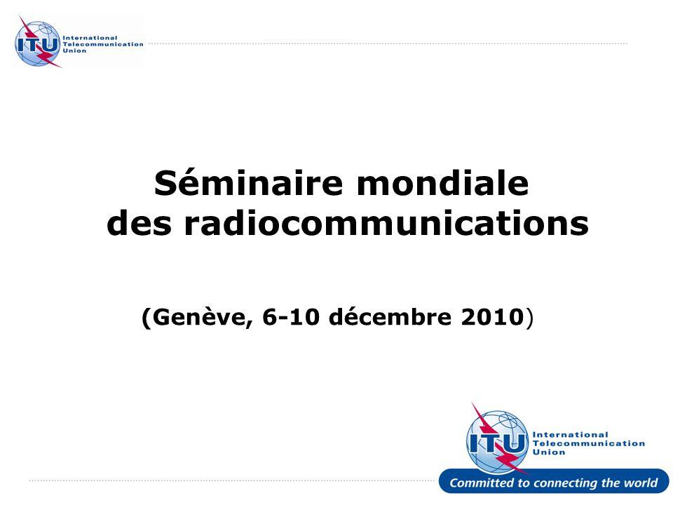 International Telecommunication Union Séminaire mondiale des radiocommunications (Genève, 6-10 décembre 2010)