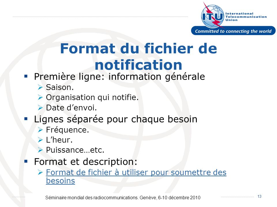 Séminaire mondial des radiocommunications. Genève, 6-10 décembre 2010 13 Format du fichier de notification Première ligne: information générale Saison
