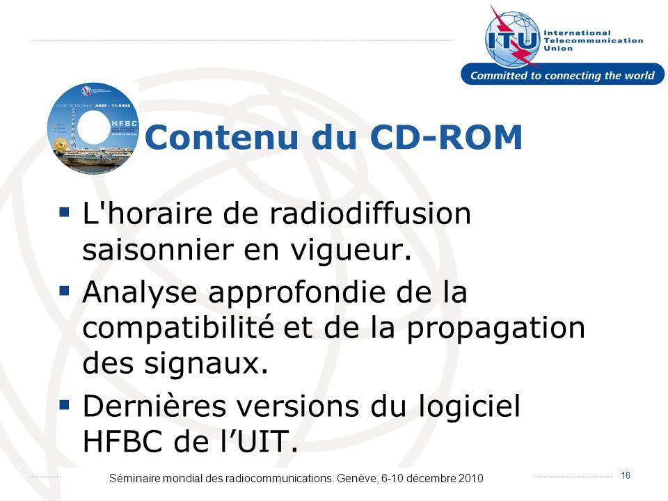 Séminaire mondial des radiocommunications. Genève, 6-10 décembre 2010 18 Contenu du CD-ROM L'horaire de radiodiffusion saisonnier en vigueur. Analyse