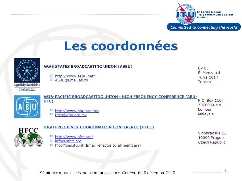 Séminaire mondial des radiocommunications. Genève, 6-10 décembre 2010 21 Les coordonnées