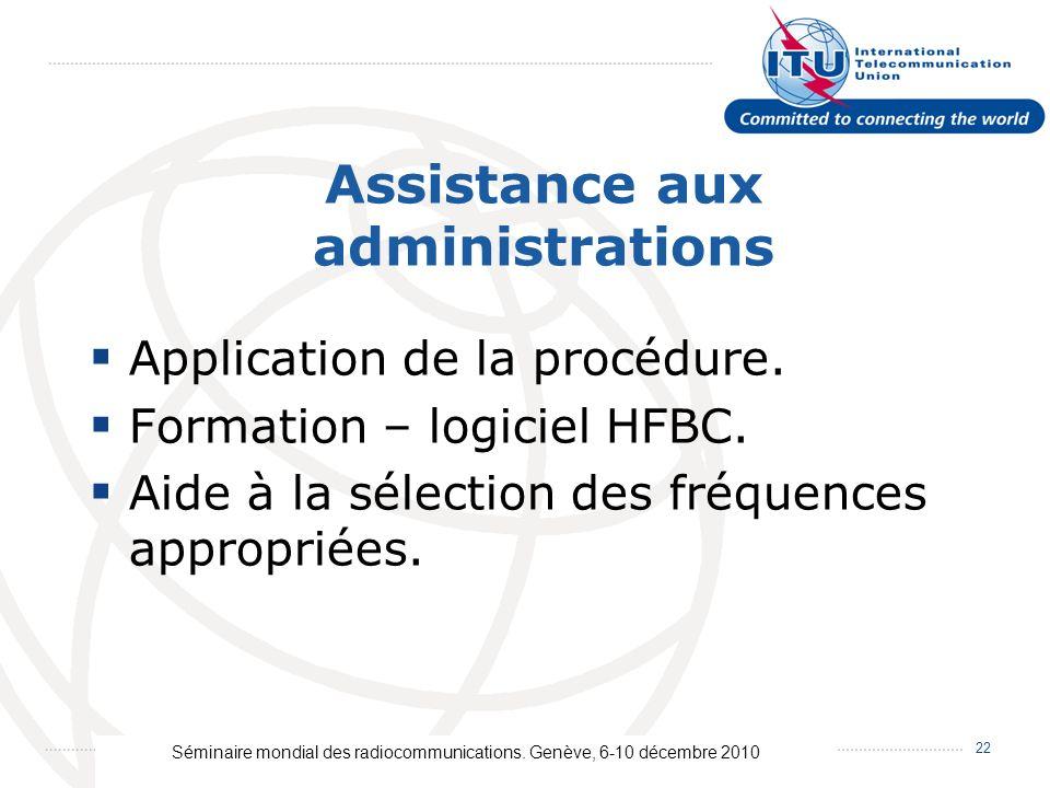 Séminaire mondial des radiocommunications. Genève, 6-10 décembre 2010 22 Assistance aux administrations Application de la procédure. Formation – logic