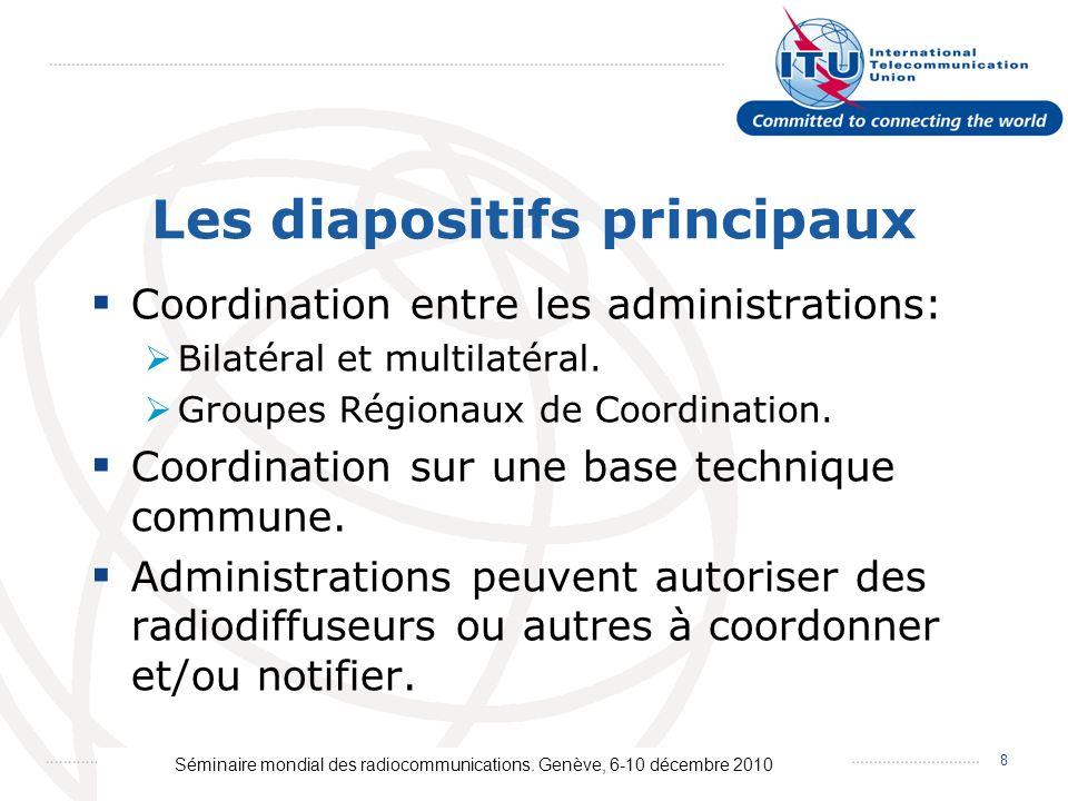 Séminaire mondial des radiocommunications. Genève, 6-10 décembre 2010 8 Les diapositifs principaux Coordination entre les administrations: Bilatéral e