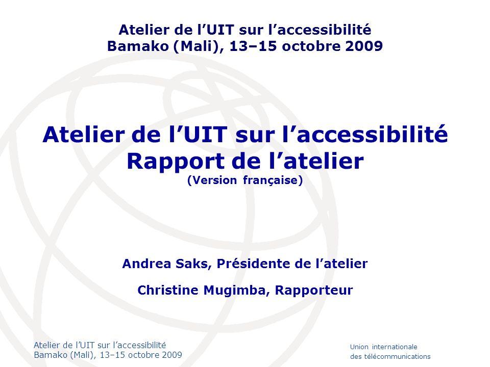 Atelier de lUIT sur laccessibilité Bamako (Mali), 13–15 octobre 2009 Union internationale des télécommunications Atelier de lUIT sur laccessibilité Ra