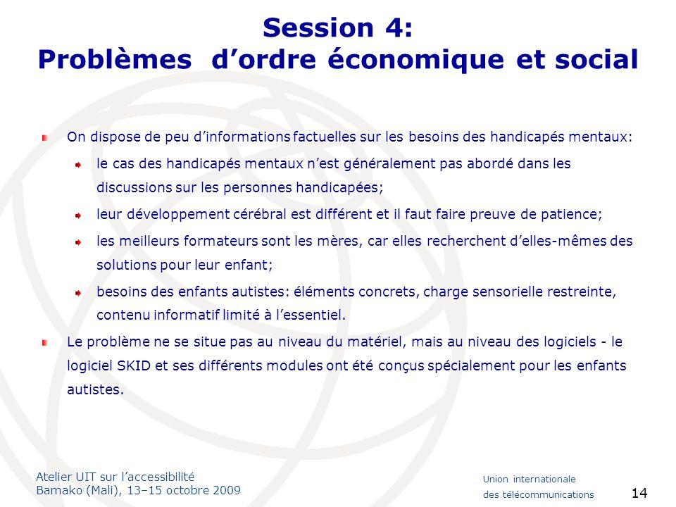 Atelier UIT sur laccessibilité Bamako (Mali), 13–15 octobre 2009 Union internationale des télécommunications 14 Session 4: Problèmes dordre économique
