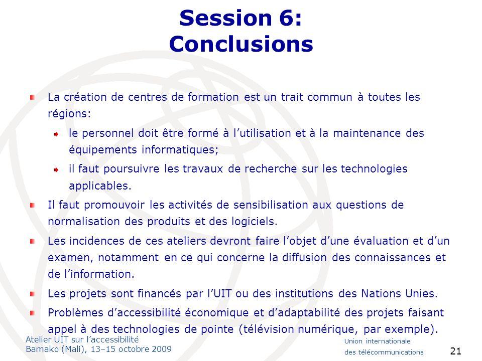 Atelier UIT sur laccessibilité Bamako (Mali), 13–15 octobre 2009 Union internationale des télécommunications 21 Session 6: Conclusions La création de