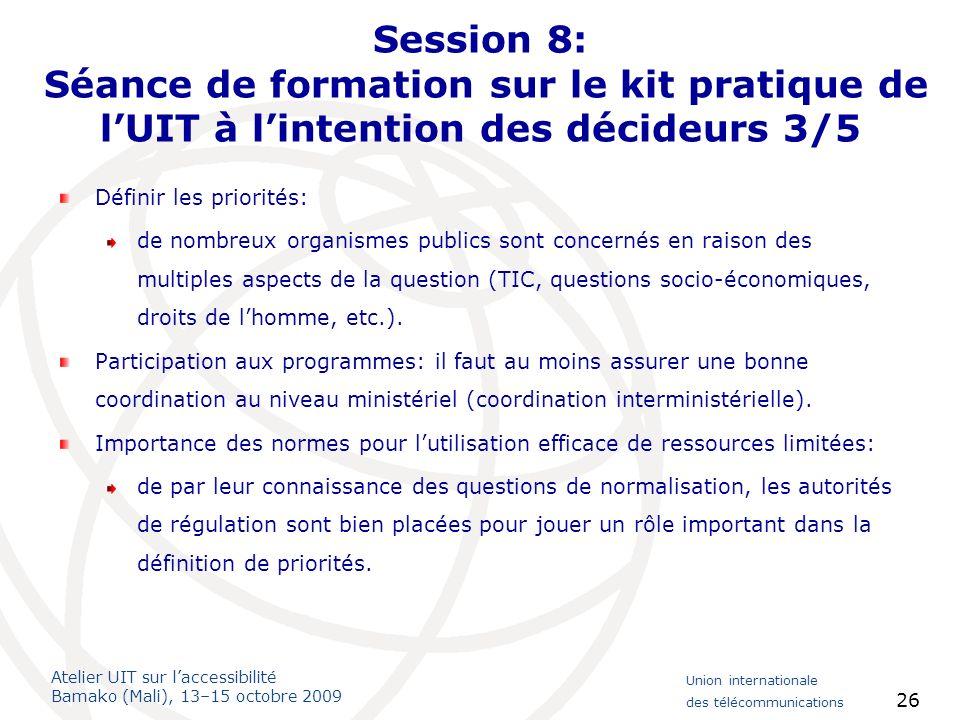 Atelier UIT sur laccessibilité Bamako (Mali), 13–15 octobre 2009 Union internationale des télécommunications 26 Session 8: Séance de formation sur le