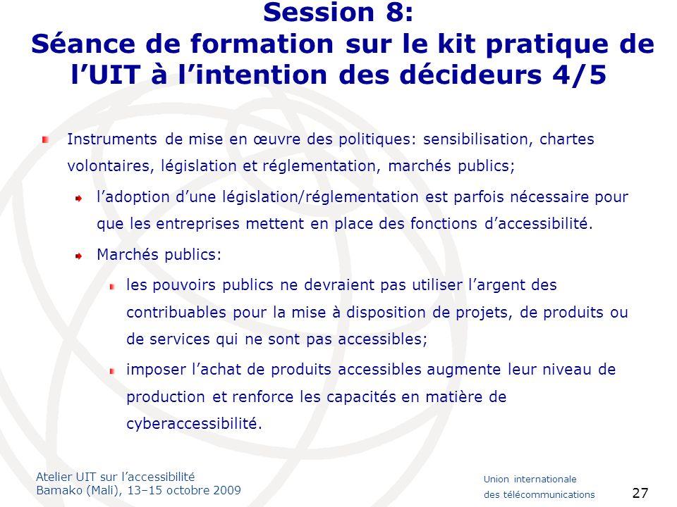 Atelier UIT sur laccessibilité Bamako (Mali), 13–15 octobre 2009 Union internationale des télécommunications 27 Session 8: Séance de formation sur le