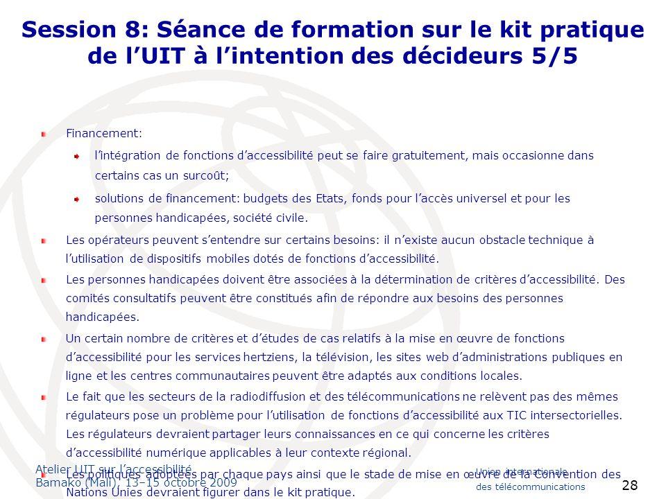 Atelier UIT sur laccessibilité Bamako (Mali), 13–15 octobre 2009 Union internationale des télécommunications 28 Session 8: Séance de formation sur le