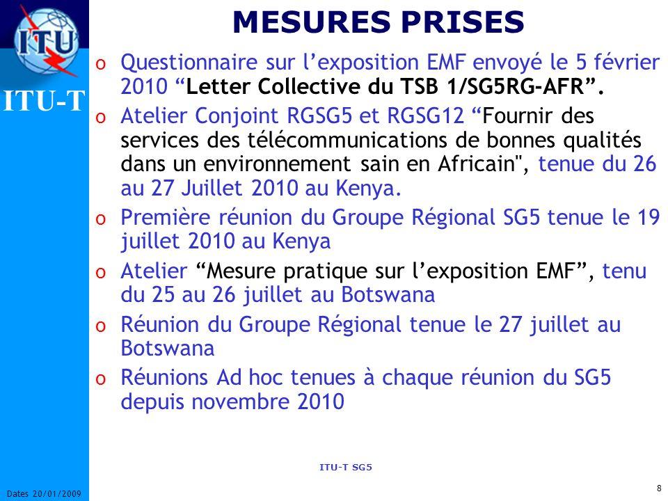 ITU-T ITU-T SG5 8 Dates 20/01/2009 MESURES PRISES o Questionnaire sur lexposition EMF envoyé le 5 février 2010 Letter Collective du TSB 1/SG5RG-AFR.