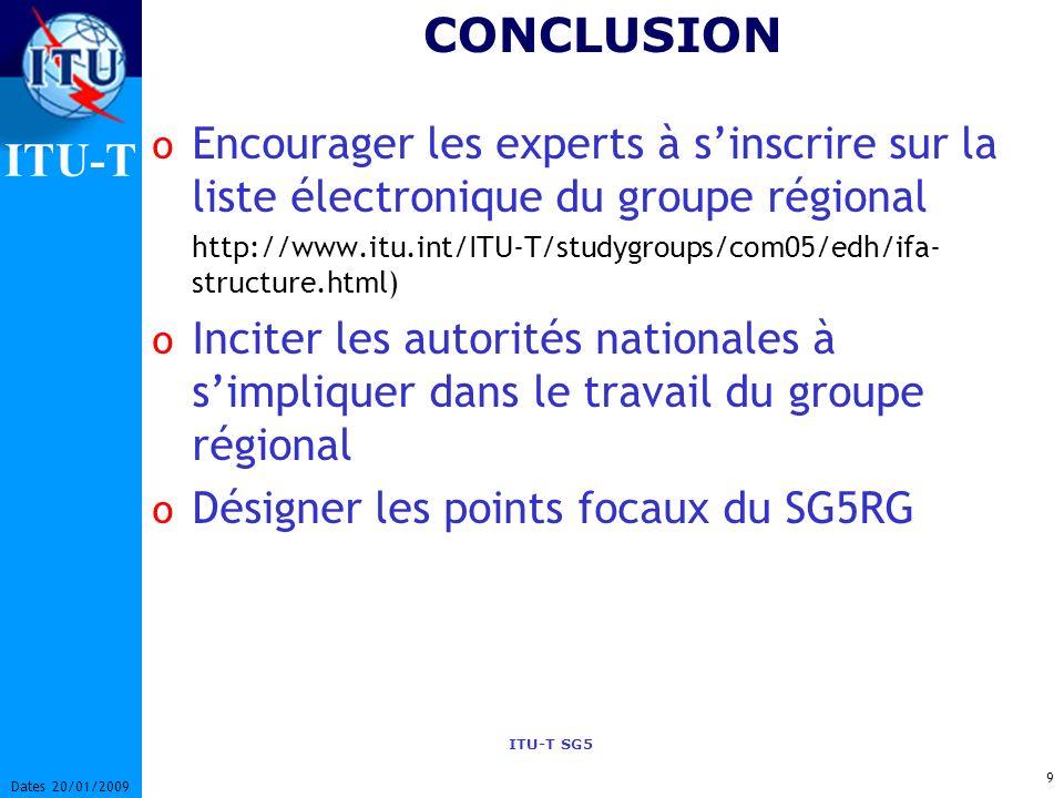 ITU-T ITU-T SG5 8 Dates 20/01/2009 MESURES PRISES o Questionnaire sur lexposition EMF envoyé le 5 février 2010 Letter Collective du TSB 1/SG5RG-AFR. o