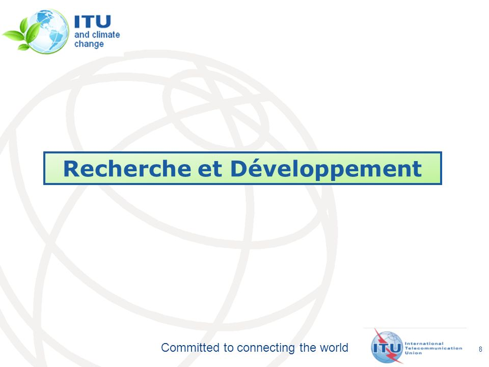 Committed to connecting the world 8 Recherche et Développement