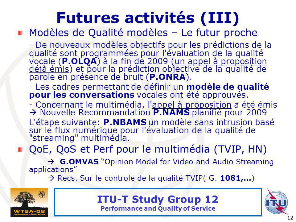International Telecommunication Union 12 ITU-T Study Group 12 Performance and Quality of Service Futures activités (III) Modèles de Qualité modèles –