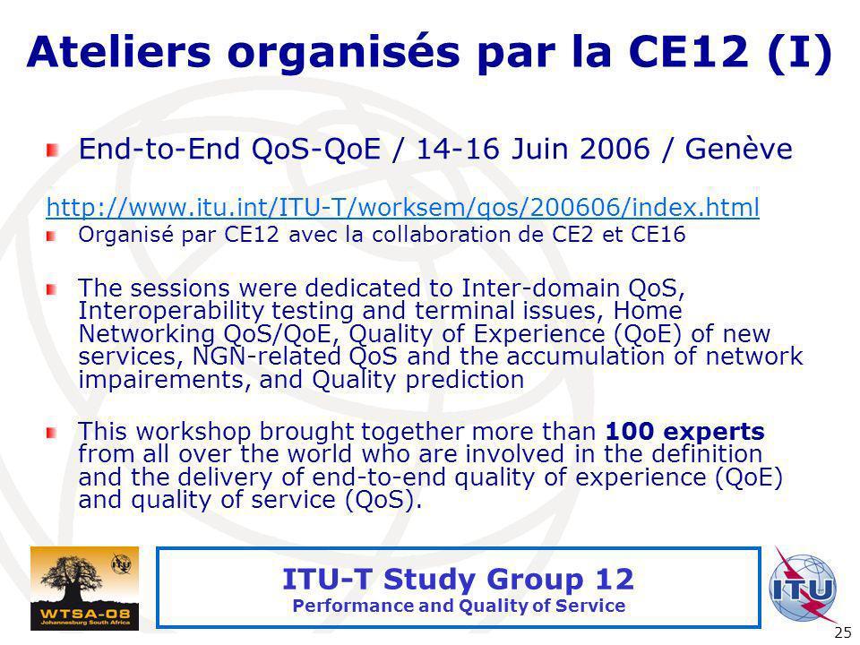 International Telecommunication Union 25 ITU-T Study Group 12 Performance and Quality of Service Ateliers organisés par la CE12 (I) End-to-End QoS-QoE