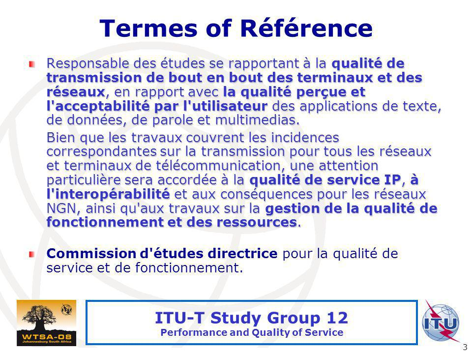 International Telecommunication Union 3 ITU-T Study Group 12 Performance and Quality of Service Termes of Référence Responsable des études se rapporta