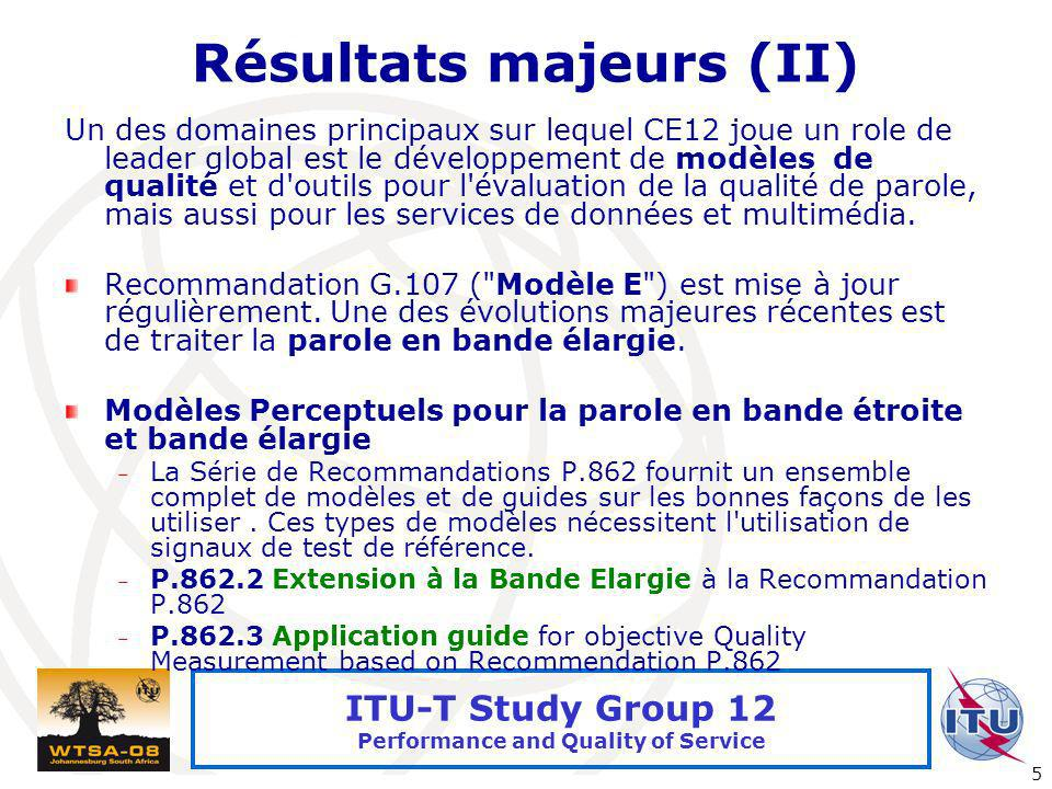 International Telecommunication Union 5 ITU-T Study Group 12 Performance and Quality of Service Résultats majeurs (II) Un des domaines principaux sur