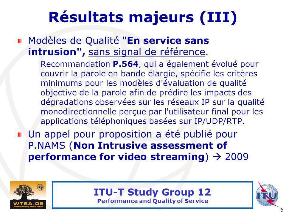 International Telecommunication Union 6 ITU-T Study Group 12 Performance and Quality of Service Résultats majeurs (III) Modèles de Qualité