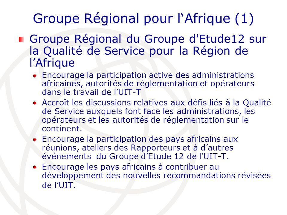 Groupe Régional pour lAfrique (1) Groupe Régional du Groupe d'Etude12 sur la Qualité de Service pour la Région de lAfrique Encourage la participation