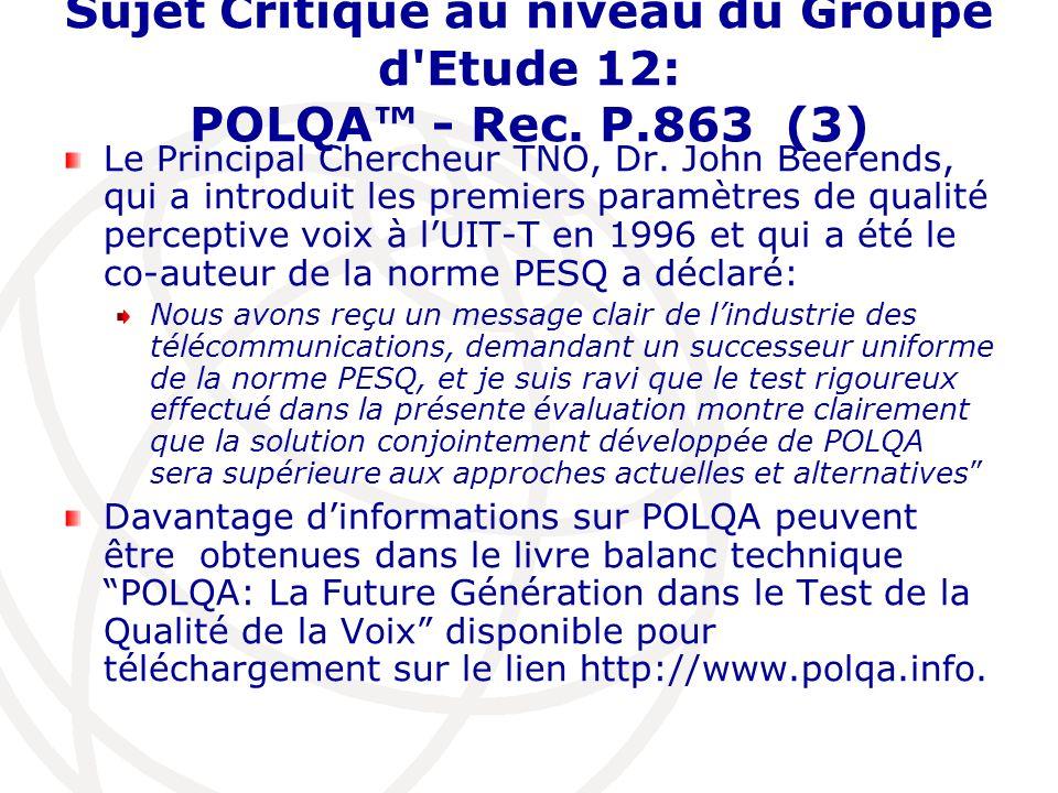 Sujet Critique au niveau du Groupe d'Etude 12: POLQA - Rec. P.863 (3) Le Principal Chercheur TNO, Dr. John Beerends, qui a introduit les premiers para
