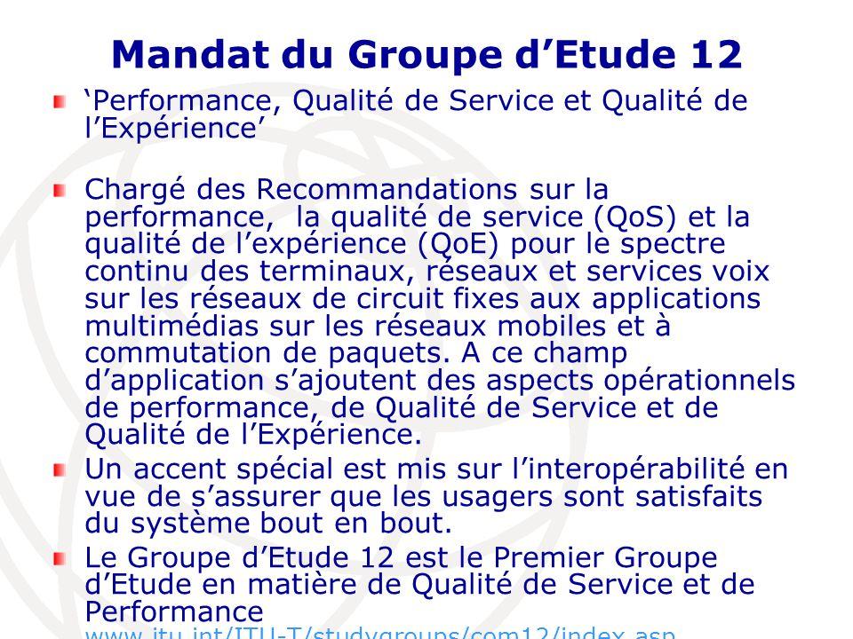 Mandat du Groupe dEtude 12 Performance, Qualité de Service et Qualité de lExpérience Chargé des Recommandations sur la performance, la qualité de serv