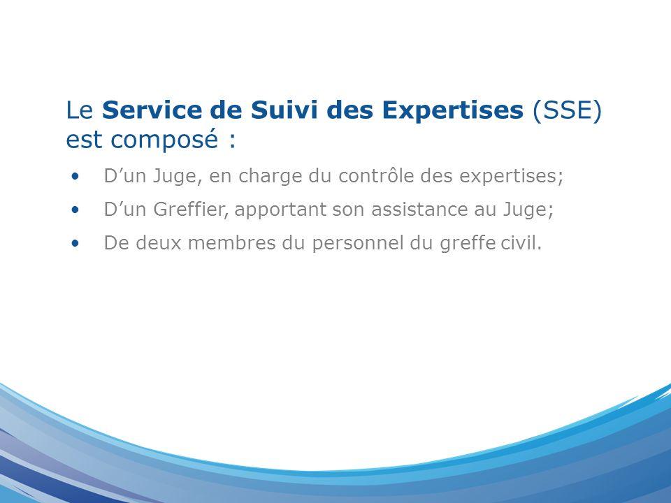 Le Service de Suivi des Expertises (SSE) est composé : Dun Juge, en charge du contrôle des expertises; Dun Greffier, apportant son assistance au Juge;