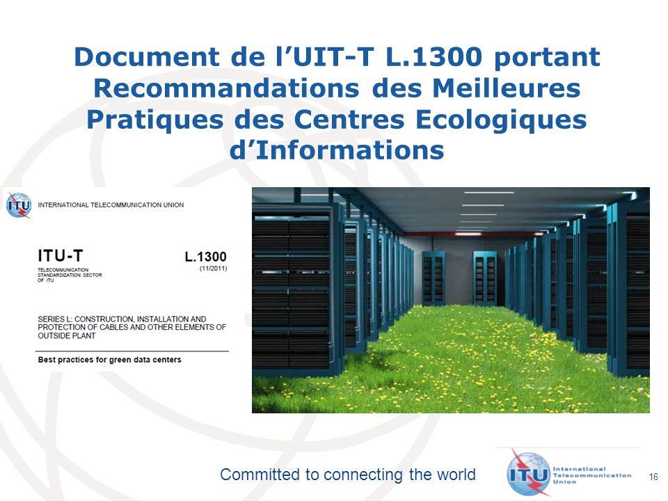 Committed to connecting the world Document de lUIT-T L.1300 portant Recommandations des Meilleures Pratiques des Centres Ecologiques dInformations 16