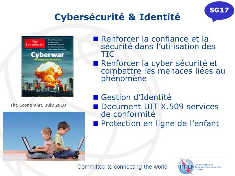 Committed to connecting the world Cybersécurité & Identité Renforcer la confiance et la sécurité dans lutilisation des TIC Renforcer la cyber sécurité