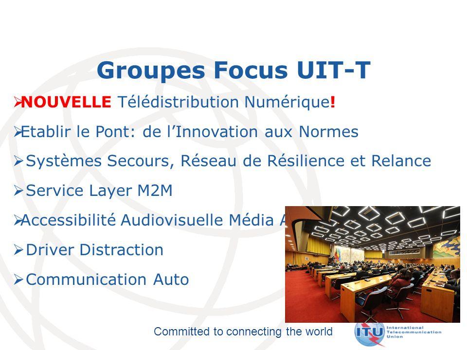 Committed to connecting the world Groupes Focus UIT-T NOUVELLE Télédistribution Numérique! Etablir le Pont: de lInnovation aux Normes Systèmes Secours