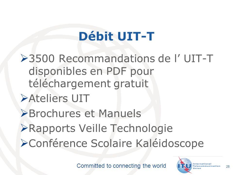 Committed to connecting the world Débit UIT-T 3500 Recommandations de l UIT-T disponibles en PDF pour téléchargement gratuit Ateliers UIT Brochures et