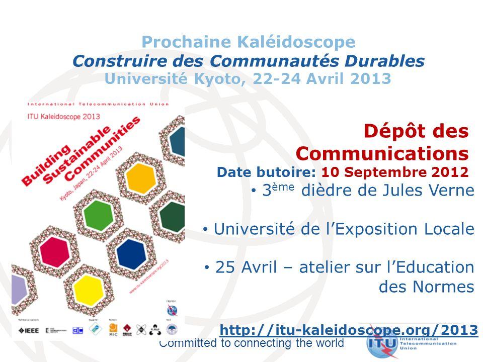 Committed to connecting the world Prochaine Kaléidoscope Construire des Communautés Durables Université Kyoto, 22-24 Avril 2013 http://itu-kaleidoscop