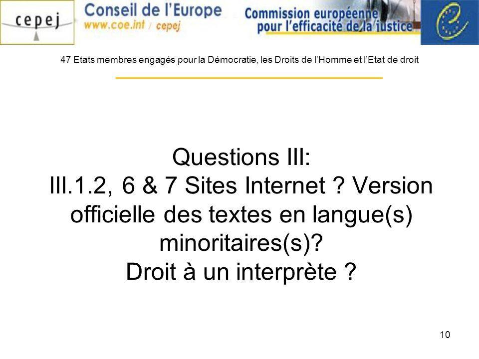 10 Questions III: III.1.2, 6 & 7 Sites Internet ? Version officielle des textes en langue(s) minoritaires(s)? Droit à un interprète ? 47 Etats membres