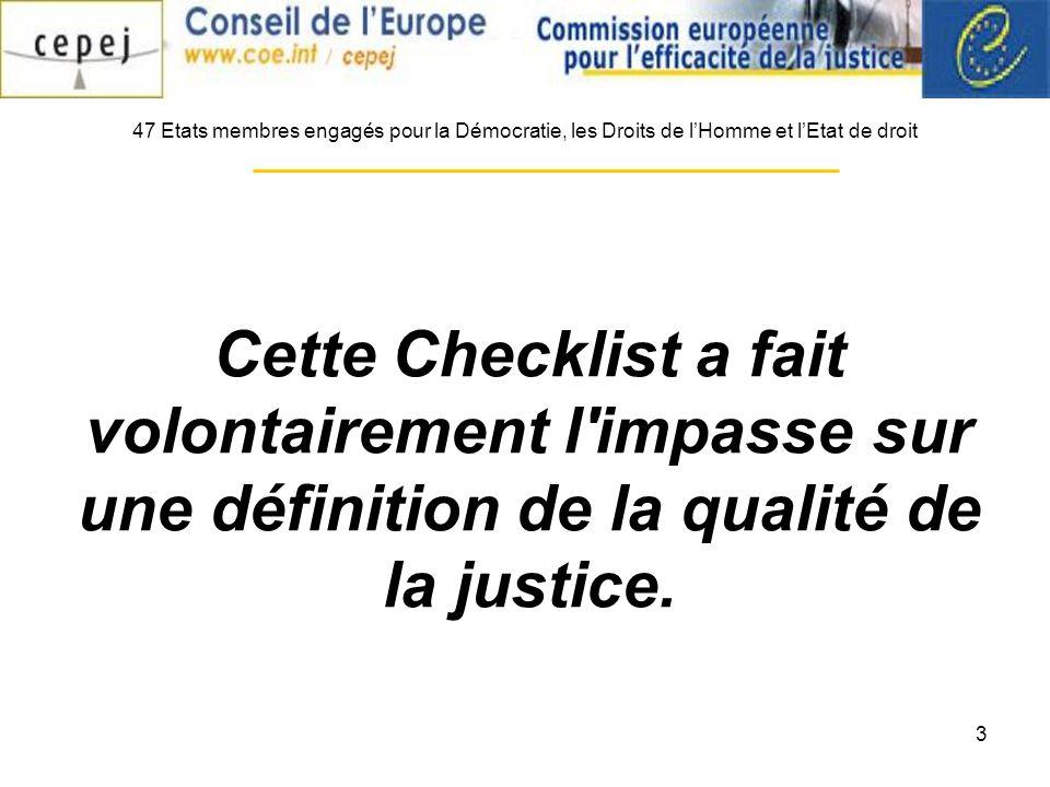 3 Cette Checklist a fait volontairement l'impasse sur une définition de la qualité de la justice. 47 Etats membres engagés pour la Démocratie, les Dro