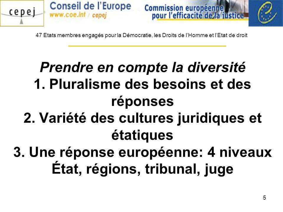 5 Prendre en compte la diversité 1. Pluralisme des besoins et des réponses 2. Variété des cultures juridiques et étatiques 3. Une réponse européenne:
