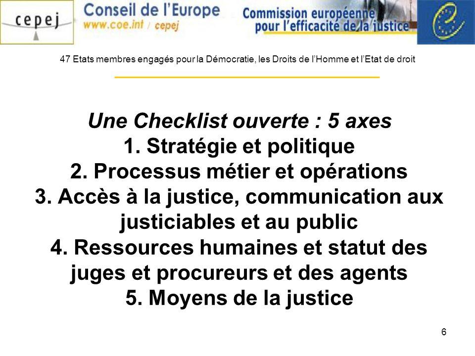 6 Une Checklist ouverte : 5 axes 1. Stratégie et politique 2. Processus métier et opérations 3. Accès à la justice, communication aux justiciables et
