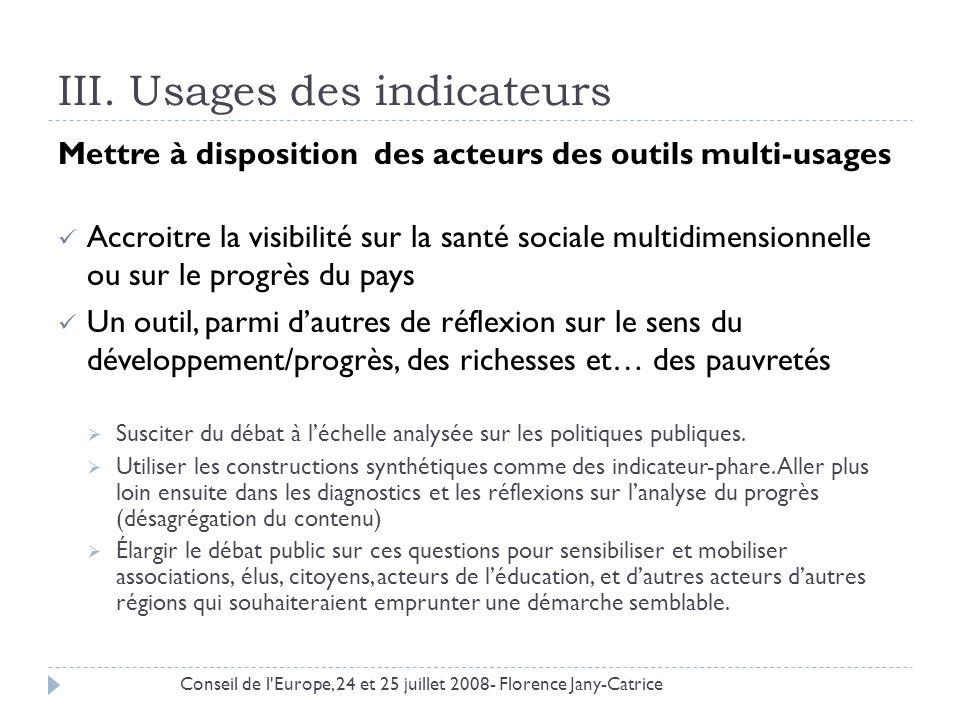 III. Usages des indicateurs Mettre à disposition des acteurs des outils multi-usages Accroitre la visibilité sur la santé sociale multidimensionnelle