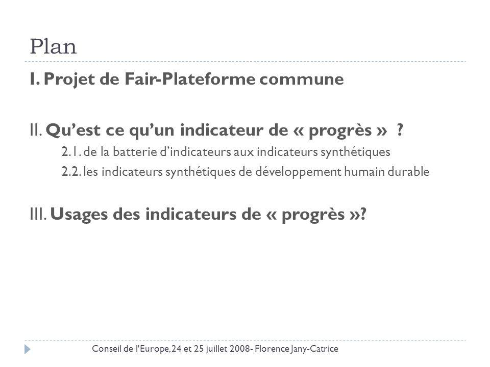 Plan I. Projet de Fair-Plateforme commune II. Quest ce quun indicateur de « progrès » ? 2.1. de la batterie dindicateurs aux indicateurs synthétiques