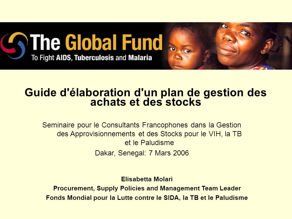 Guide d'élaboration d'un plan de gestion des achats et des stocks Elisabetta Molari Procurement, Supply Policies and Management Team Leader Fonds Mond