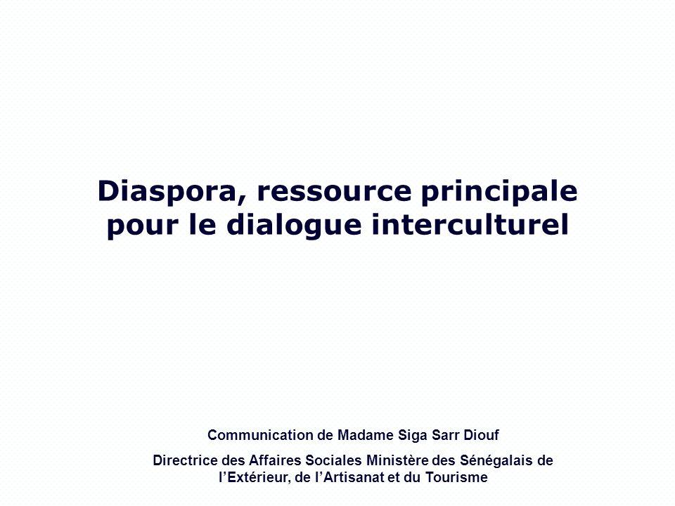 Communication de Madame Siga Sarr Diouf Directrice des Affaires Sociales Ministère des Sénégalais de lExtérieur, de lArtisanat et du Tourisme Diaspora