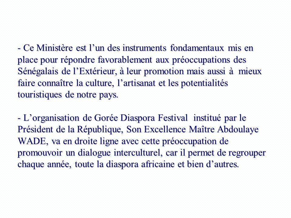 - Ce Ministère est lun des instruments fondamentaux mis en place pour répondre favorablement aux préoccupations des Sénégalais de lExtérieur, à leur p