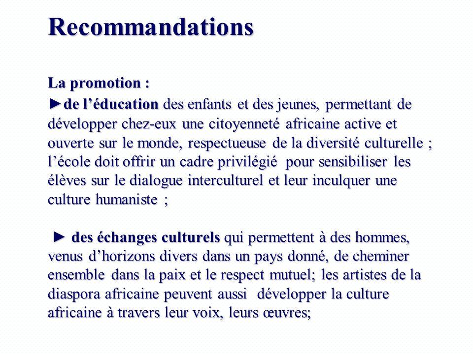Recommandations La promotion : de léducation des enfants et des jeunes, permettant de développer chez-eux une citoyenneté africaine active et ouverte