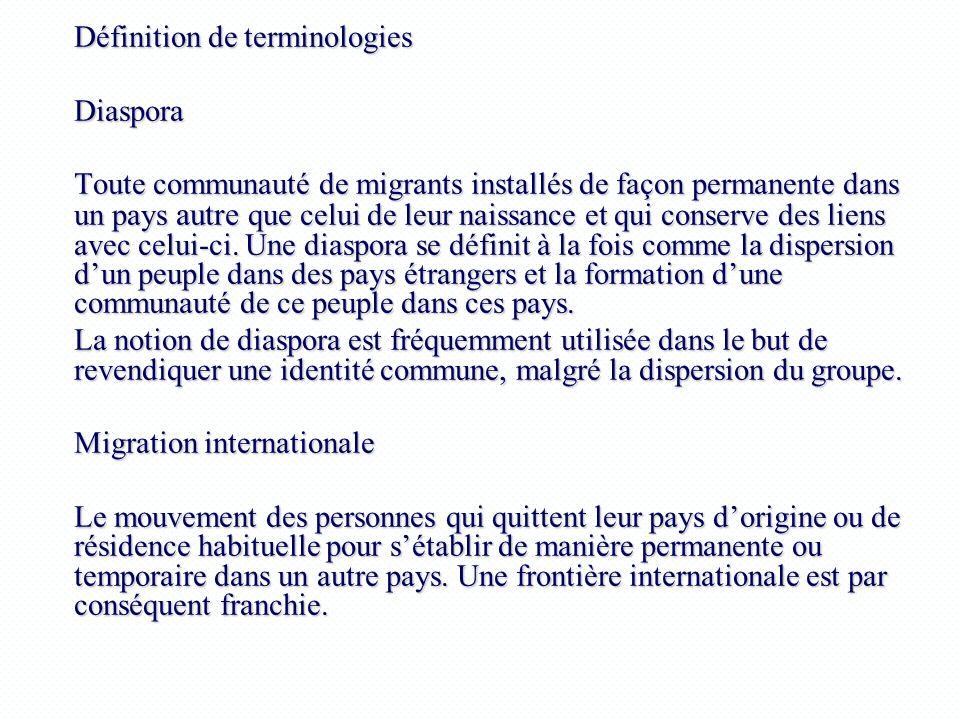 Définition de terminologies Diaspora Toute communauté de migrants installés de façon permanente dans un pays autre que celui de leur naissance et qui