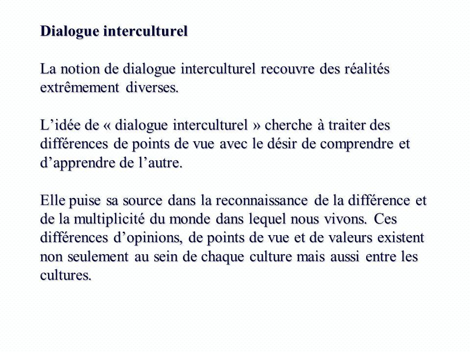 Dialogue interculturel La notion de dialogue interculturel recouvre des réalités extrêmement diverses. Lidée de « dialogue interculturel » cherche à t