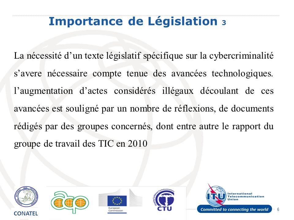 6 Importance de Législation 3 La nécessité dun texte législatif spécifique sur la cybercriminalité savere nécessaire compte tenue des avancées technologiques.