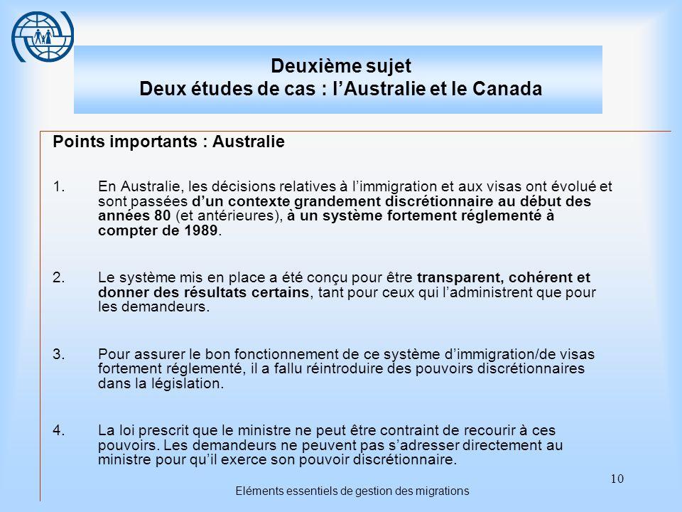 10 Eléments essentiels de gestion des migrations Deuxième sujet Deux études de cas : lAustralie et le Canada Points importants : Australie 1.En Austra