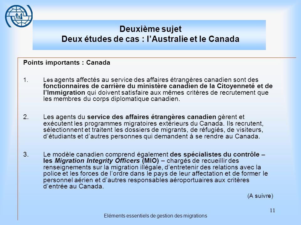11 Eléments essentiels de gestion des migrations Deuxième sujet Deux études de cas : lAustralie et le Canada Points importants : Canada 1.Les agents a