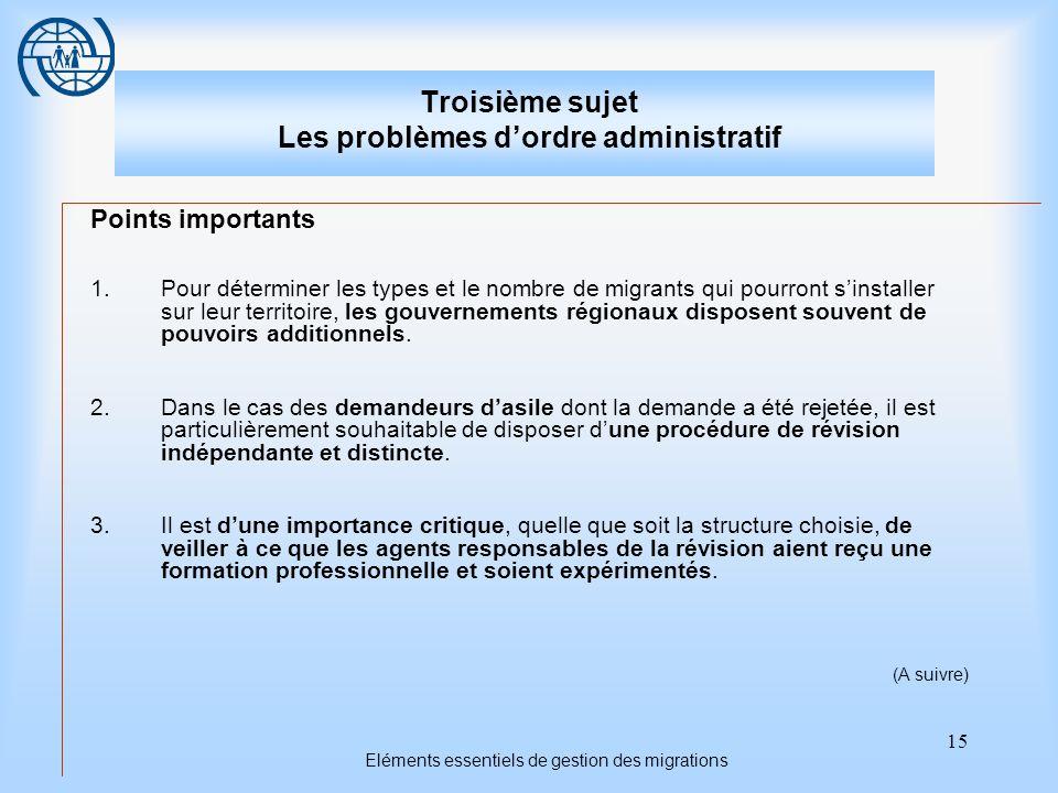 15 Eléments essentiels de gestion des migrations Troisième sujet Les problèmes dordre administratif Points importants 1.Pour déterminer les types et l